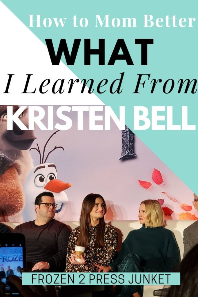 Kristen Bell and Idina Menzel at the Frozen 2 press junket. What did I learn from Kristen Bell?